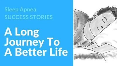 A Long Journey Before Successful Sleep Apnea Treatment
