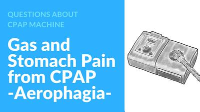 Aerophagia - Gas and Stomach Bloating from CPAP Therapy
